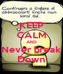 KEEP CALM AND Never break Down - Personalised Poster A4 size