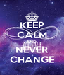 KEEP CALM AND  NEVER CHANGE - Personalised Poster A4 size