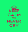 KEEP CALM AND NEVER CRY - Personalised Poster A4 size