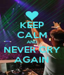 KEEP CALM AND NEVER CRY AGAIN - Personalised Poster A4 size