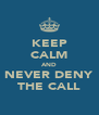 KEEP CALM AND NEVER DENY THE CALL - Personalised Poster A4 size
