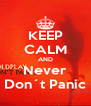KEEP CALM AND Never Don´t Panic - Personalised Poster A4 size