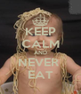 KEEP CALM AND NEVER  EAT - Personalised Poster A4 size