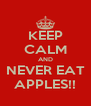 KEEP CALM AND NEVER EAT APPLES!! - Personalised Poster A4 size