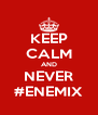 KEEP CALM AND NEVER #ENEMIX - Personalised Poster A4 size