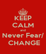 KEEP CALM and Never Fear/  CHANGE - Personalised Poster A4 size