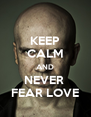 KEEP CALM AND NEVER  FEAR LOVE - Personalised Poster A4 size