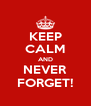 KEEP CALM AND NEVER FORGET! - Personalised Poster A4 size
