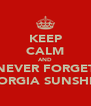 KEEP CALM AND NEVER FORGET GEORGIA SUNSHINE - Personalised Poster A4 size