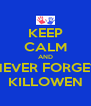 KEEP CALM AND NEVER FORGET KILLOWEN - Personalised Poster A4 size