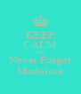 KEEP CALM AND Never Forget Madeline - Personalised Poster A4 size