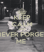 KEEP CALM AND NEVER FORGET ME  - Personalised Poster A4 size