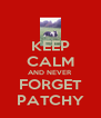 KEEP CALM AND NEVER FORGET PATCHY - Personalised Poster A4 size