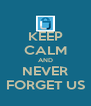 KEEP CALM AND NEVER FORGET US - Personalised Poster A4 size