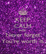 KEEP CALM AND Never forget You're worth it. - Personalised Poster A4 size