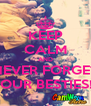KEEP CALM AND NEVER FORGET YOUR BESTIES!!! - Personalised Poster A4 size