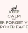 KEEP CALM AND NEVER FORGET YOUR POKER FACE - Personalised Poster A4 size