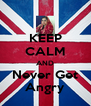 KEEP CALM AND Never Get Angry - Personalised Poster A4 size