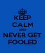 KEEP CALM AND NEVER GET FOOLED - Personalised Poster A4 size