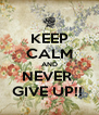 KEEP CALM AND NEVER  GIVE UP!!  - Personalised Poster A4 size
