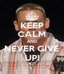 KEEP CALM AND NEVER GIVE UP! - Personalised Poster A4 size