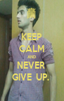 KEEP CALM AND NEVER  GIVE  UP.  - Personalised Poster A4 size