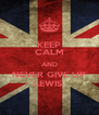 KEEP CALM AND NEVER GIVE UP LEWIS  - Personalised Poster A4 size