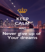 KEEP CALM AND Never give up of  Your dreams - Personalised Poster A4 size