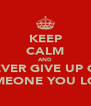 KEEP CALM AND NEVER GIVE UP ON SOMEONE YOU LOVE - Personalised Poster A4 size