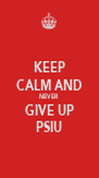 KEEP CALM AND NEVER GIVE UP PSIU - Personalised Poster A4 size