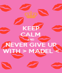 KEEP CALM AND NEVER GIVE UP WITH > MADEL < - Personalised Poster A4 size