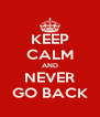 KEEP CALM AND NEVER GO BACK - Personalised Poster A4 size