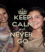 KEEP CALM and  NEVER  GO - Personalised Poster A4 size