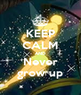 KEEP CALM AND Never grow up - Personalised Poster A4 size