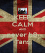 KEEP CALM AND never h8 Tans - Personalised Poster A4 size
