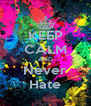 KEEP CALM AND Never Hate - Personalised Poster A4 size