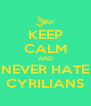 KEEP CALM AND NEVER HATE CYRILIANS - Personalised Poster A4 size