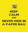 KEEP CALM AND NEVER HIDE IN A PAPER BAG - Personalised Poster A4 size