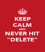 """KEEP CALM AND NEVER HIT """"DELETE"""" - Personalised Poster A4 size"""