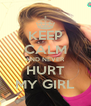 KEEP CALM AND NEVER HURT MY GIRL - Personalised Poster A4 size