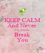 KEEP CALM And Never  Let Anyone Break You - Personalised Poster A4 size
