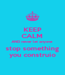 KEEP CALM AND never let anyone  stop something you construio - Personalised Poster A4 size