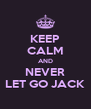 KEEP CALM AND NEVER LET GO JACK - Personalised Poster A4 size