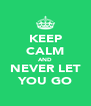 KEEP CALM AND NEVER LET YOU GO - Personalised Poster A4 size