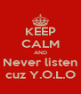 KEEP CALM AND Never listen cuz Y.O.L.O - Personalised Poster A4 size