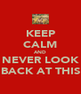 KEEP CALM AND NEVER LOOK BACK AT THIS - Personalised Poster A4 size