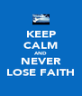 KEEP CALM AND NEVER LOSE FAITH - Personalised Poster A4 size