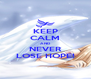 KEEP CALM AND NEVER LOSE HOPE! - Personalised Poster A4 size