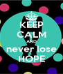 KEEP CALM AND never lose HOPE - Personalised Poster A4 size