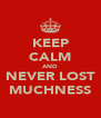 KEEP CALM AND NEVER LOST MUCHNESS - Personalised Poster A4 size